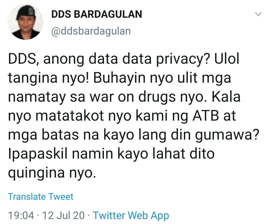 DDS, anong data data privacy? Ulol tangina nyo! Buhayin nyo ulit mga namatay sa war on drugs nyo. Kala nyo matatakot nyo kami ng ATB at mga batas na kayo lang din gumawa? Ipapaskil namin kayo lahat dito quingina nyo.